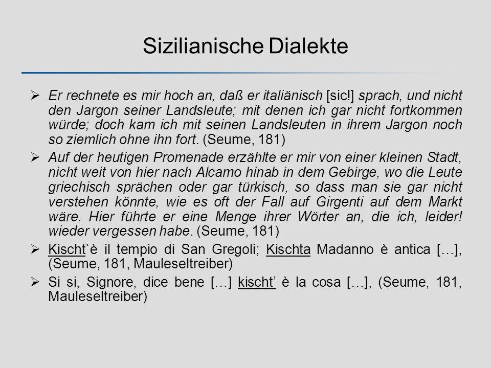 Sizilianische Dialekte Er rechnete es mir hoch an, daß er italiänisch [sic!] sprach, und nicht den Jargon seiner Landsleute; mit denen ich gar nicht fortkommen würde; doch kam ich mit seinen Landsleuten in ihrem Jargon noch so ziemlich ohne ihn fort.