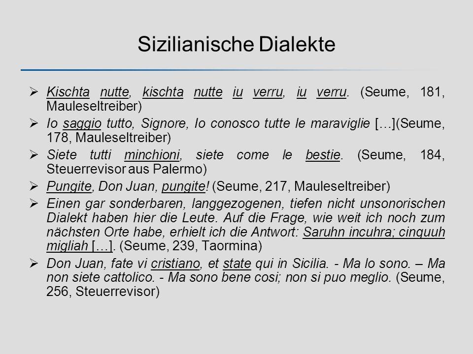 Sizilianische Dialekte Kischta nutte, kischta nutte iu verru, iu verru. (Seume, 181, Mauleseltreiber) Io saggio tutto, Signore, Io conosco tutte le ma