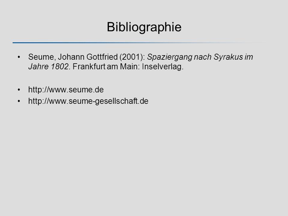 Bibliographie Seume, Johann Gottfried (2001): Spaziergang nach Syrakus im Jahre 1802. Frankfurt am Main: Inselverlag. http://www.seume.de http://www.s