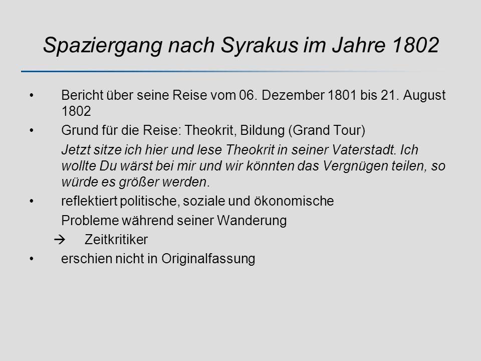 Spaziergang nach Syrakus im Jahre 1802 Bericht über seine Reise vom 06. Dezember 1801 bis 21. August 1802 Grund für die Reise: Theokrit, Bildung (Gran