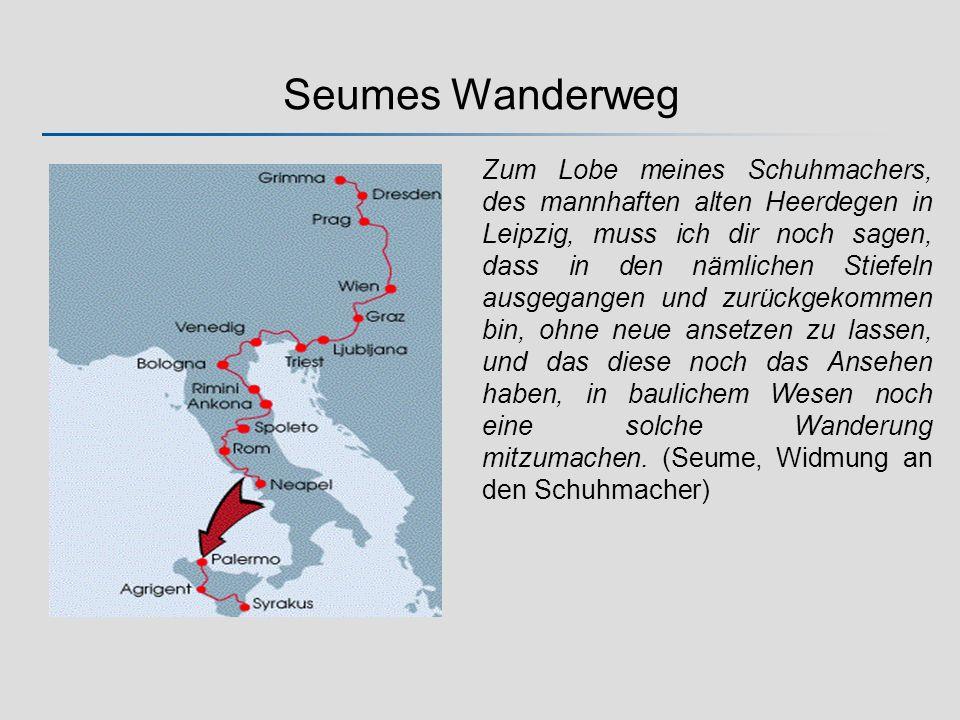 Seumes Wanderweg Zum Lobe meines Schuhmachers, des mannhaften alten Heerdegen in Leipzig, muss ich dir noch sagen, dass in den nämlichen Stiefeln ausg