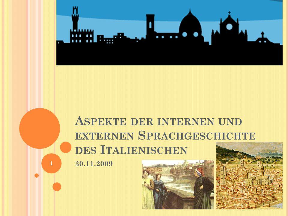 A SPEKTE DER INTERNEN UND EXTERNEN S PRACHGESCHICHTE DES I TALIENISCHEN 30.11.2009 1