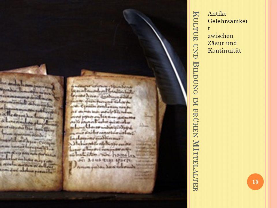 K ULTUR UND B ILDUNG IM FRÜHEN MI TTELALTER Antike Gelehrsamkei t zwischen Zäsur und Kontinuität 15