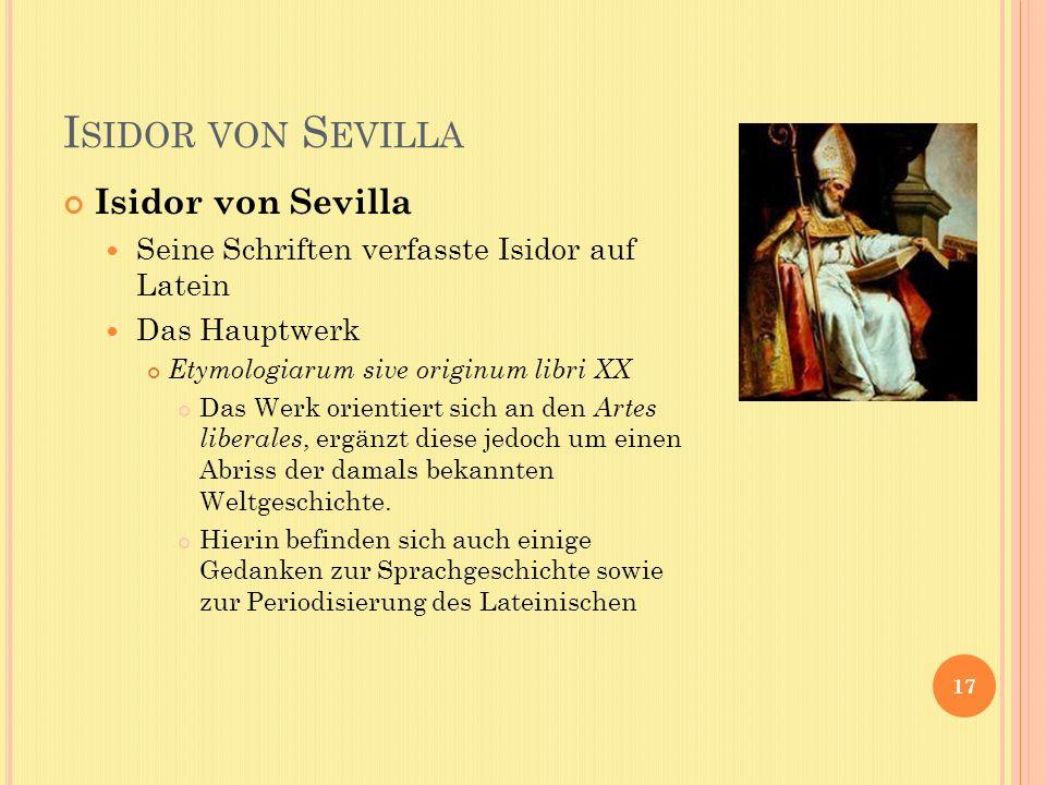 I SIDOR VON S EVILLA 17 Isidor von Sevilla Seine Schriften verfasste Isidor auf Latein Das Hauptwerk Etymologiarum sive originum libri XX Das Werk ori
