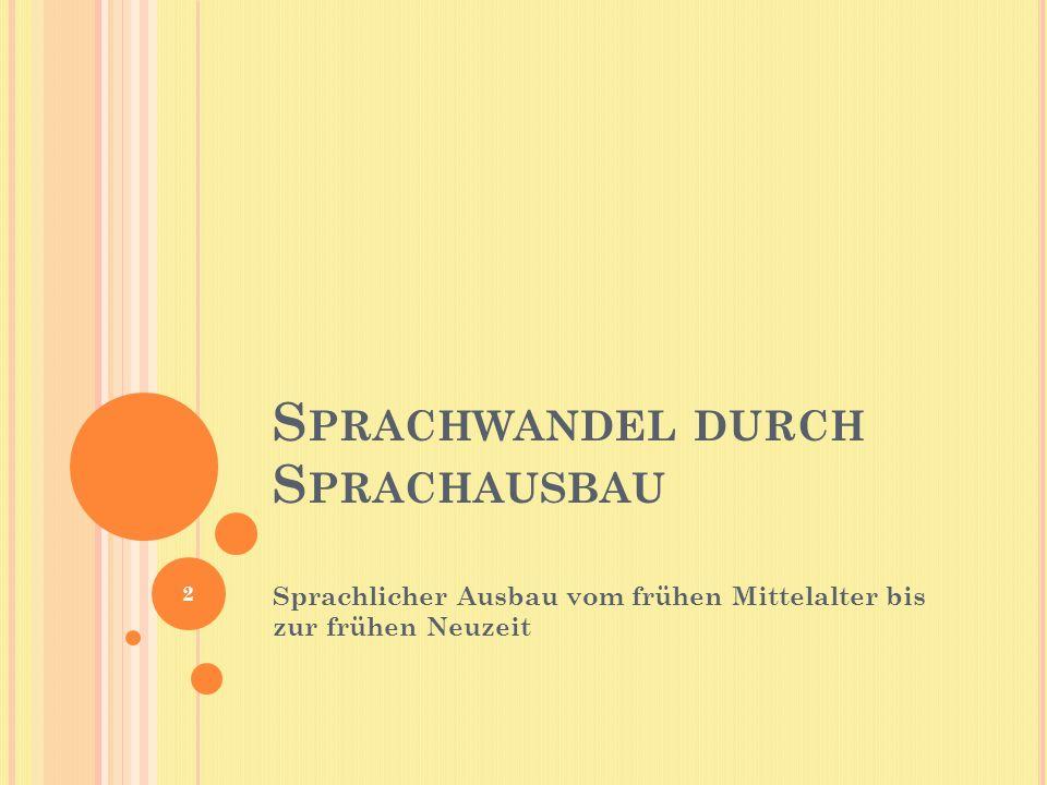 S PRACHWANDEL DURCH S PRACHAUSBAU Sprachlicher Ausbau vom frühen Mittelalter bis zur frühen Neuzeit 2