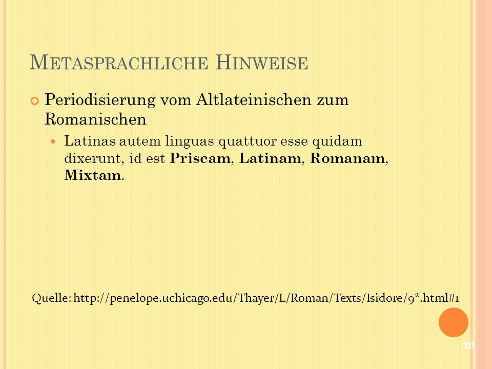 M ETASPRACHLICHE H INWEISE Periodisierung vom Altlateinischen zum Romanischen Latinas autem linguas quattuor esse quidam dixerunt, id est Priscam, Lat