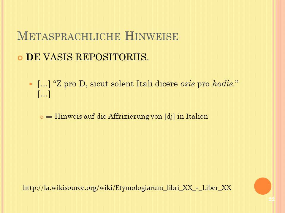M ETASPRACHLICHE H INWEISE D E VASIS REPOSITORIIS. […] Z pro D, sicut solent Itali dicere ozie pro hodie. […] Hinweis auf die Affrizierung von [dj] in