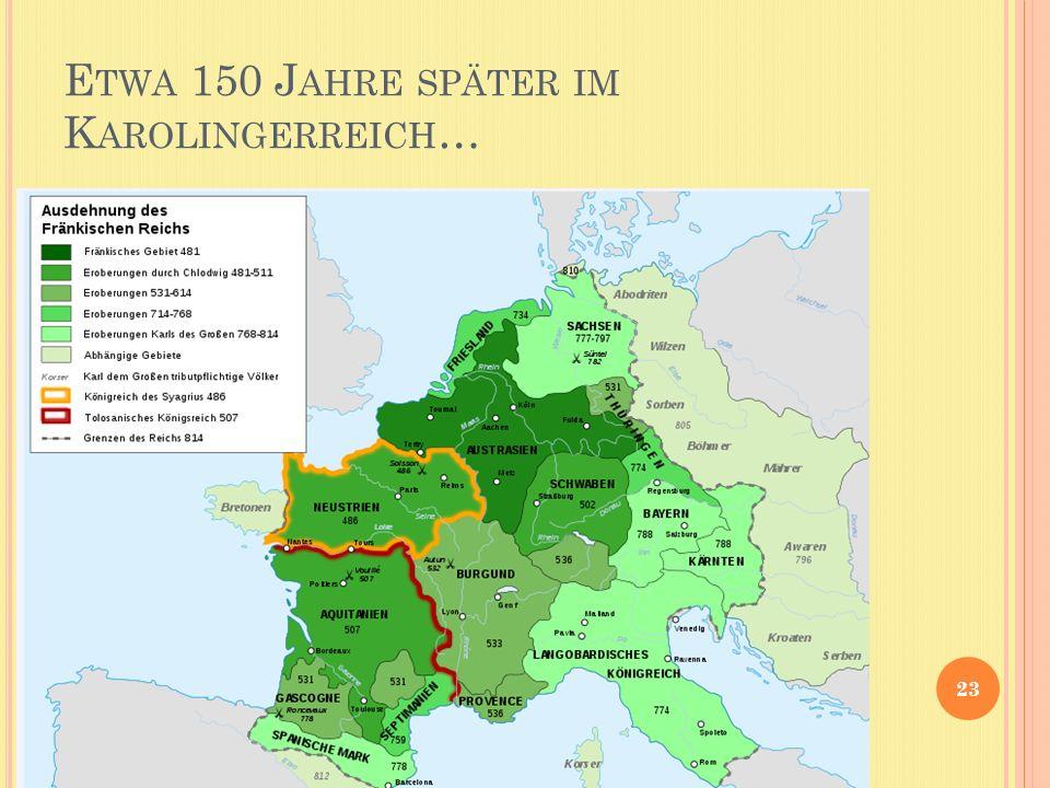 E TWA 150 J AHRE SPÄTER IM K AROLINGERREICH … 23