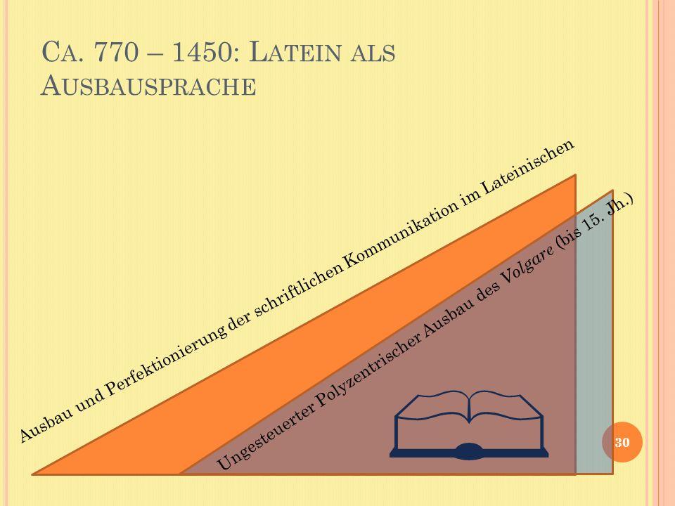 C A. 770 – 1450: L ATEIN ALS A USBAUSPRACHE 30 Ausbau und Perfektionierung der schriftlichen Kommunikation im Lateinischen Ungesteuerter Polyzentrisch