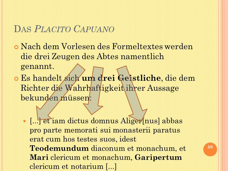 D AS P LACITO C APUANO Nach dem Vorlesen des Formeltextes werden die drei Zeugen des Abtes namentlich genannt. Es handelt sich um drei Geistliche, die