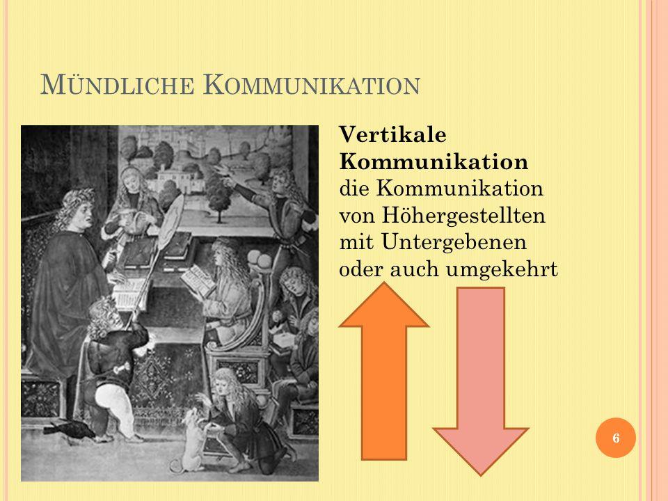 M ÜNDLICHE K OMMUNIKATION 6 Vertikale Kommunikation die Kommunikation von Höhergestellten mit Untergebenen oder auch umgekehrt