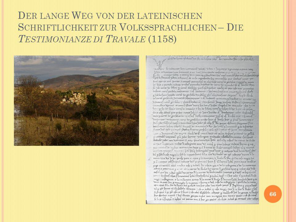 D ER LANGE W EG VON DER LATEINISCHEN S CHRIFTLICHKEIT ZUR V OLKSSPRACHLICHEN – D IE T ESTIMONIANZE DI T RAVALE (1158) 66