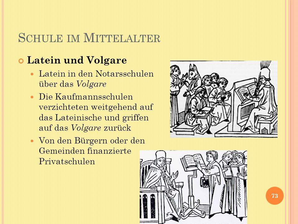 S CHULE IM M ITTELALTER 73 Latein und Volgare Latein in den Notarsschulen über das Volgare Die Kaufmannsschulen verzichteten weitgehend auf das Latein