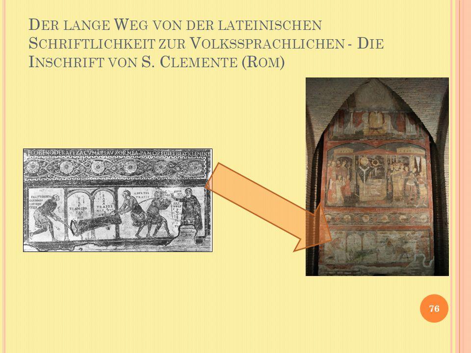 D ER LANGE W EG VON DER LATEINISCHEN S CHRIFTLICHKEIT ZUR V OLKSSPRACHLICHEN - D IE I NSCHRIFT VON S. C LEMENTE (R OM ) 76