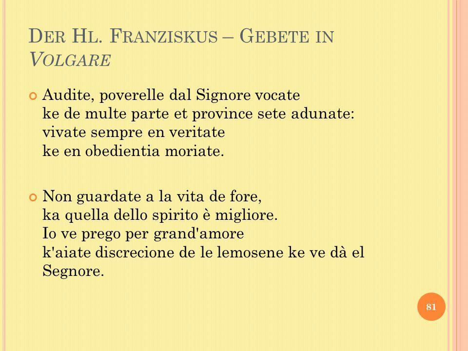 D ER H L. F RANZISKUS – G EBETE IN V OLGARE Audite, poverelle dal Signore vocate ke de multe parte et province sete adunate: vivate sempre en veritate