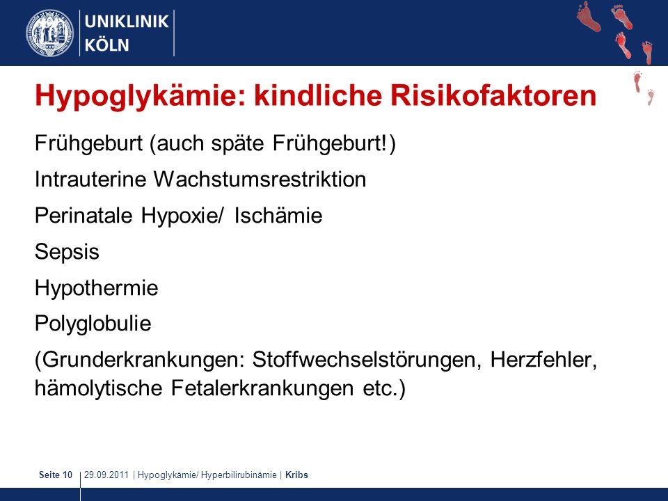 29.09.2011   Hypoglykämie/ Hyperbilirubinämie   KribsSeite 10 Hypoglykämie: kindliche Risikofaktoren Frühgeburt (auch späte Frühgeburt!) Intrauterine