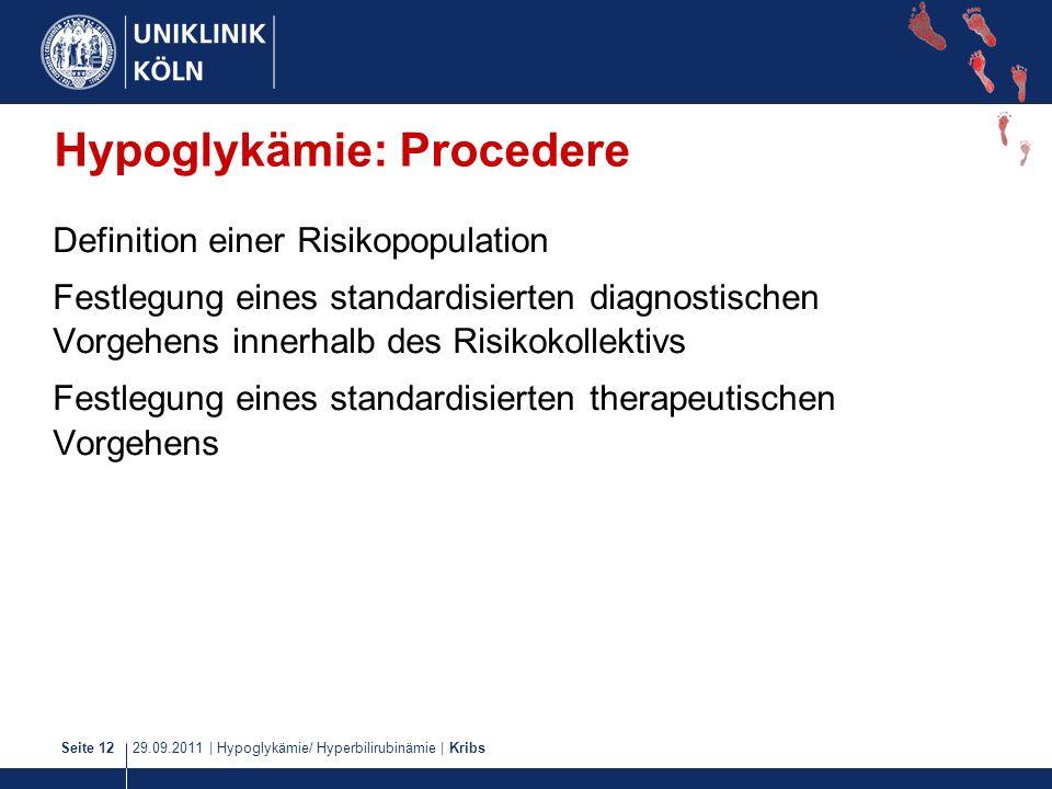 29.09.2011   Hypoglykämie/ Hyperbilirubinämie   KribsSeite 12 Hypoglykämie: Procedere Definition einer Risikopopulation Festlegung eines standardisier