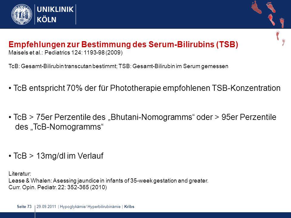 29.09.2011   Hypoglykämie/ Hyperbilirubinämie   KribsSeite 73 Empfehlungen zur Bestimmung des Serum-Bilirubins (TSB) Maisels et al.: Pediatrics 124: 1