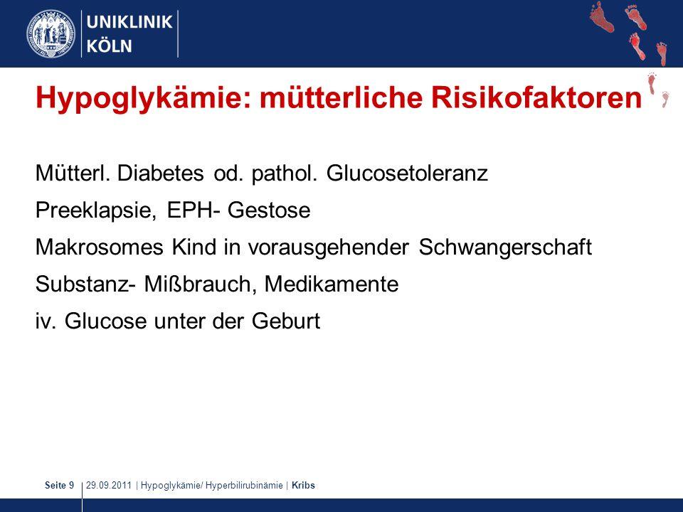 29.09.2011   Hypoglykämie/ Hyperbilirubinämie   KribsSeite 9 Hypoglykämie: mütterliche Risikofaktoren Mütterl. Diabetes od. pathol. Glucosetoleranz Pr
