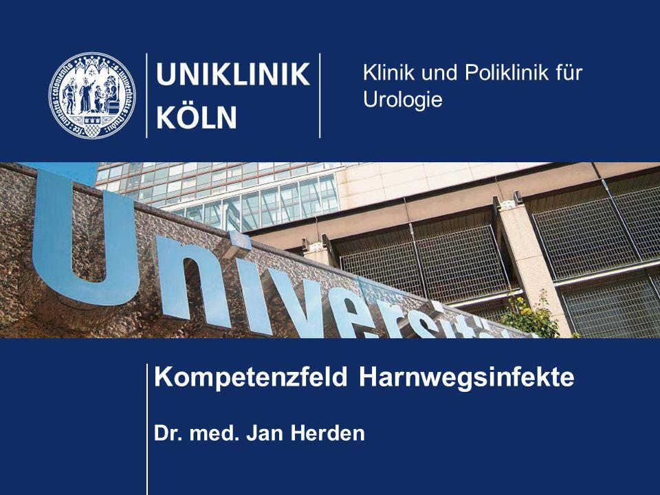 Kompetenzfeld Harnwegsinfekte Dr. med. Jan Herden Klinik und Poliklinik für Urologie