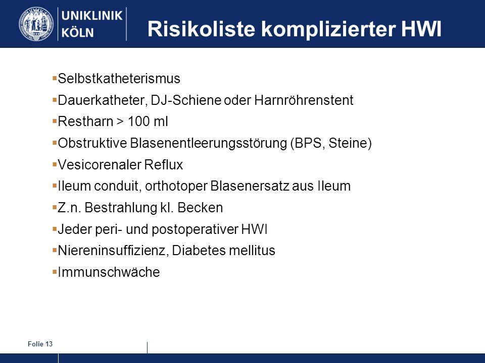 Folie 13 Risikoliste komplizierter HWI Selbstkatheterismus Dauerkatheter, DJ-Schiene oder Harnröhrenstent Restharn > 100 ml Obstruktive Blasenentleeru