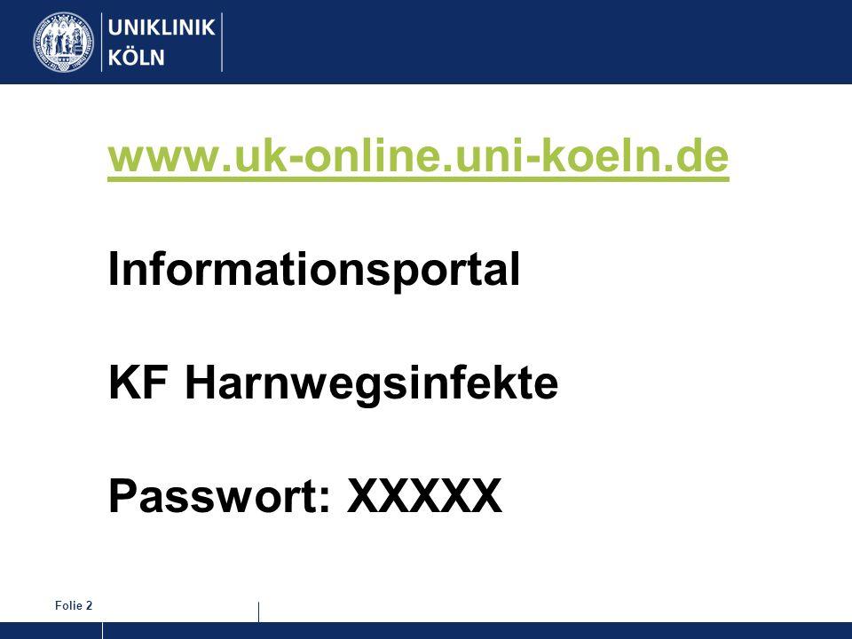 Folie 2 www.uk-online.uni-koeln.de www.uk-online.uni-koeln.de Informationsportal KF Harnwegsinfekte Passwort: XXXXX