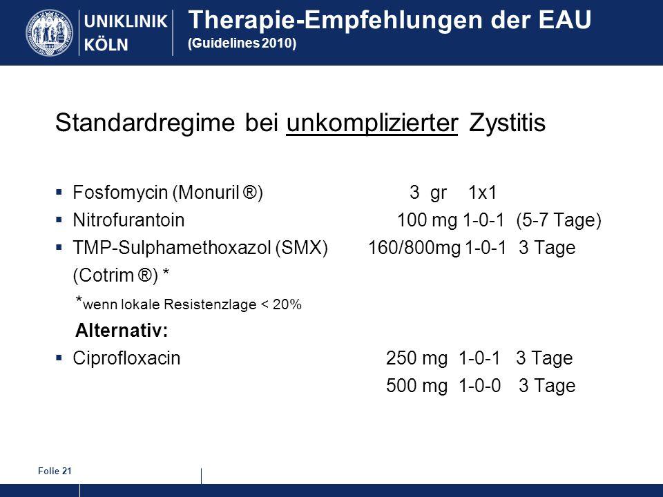Folie 21 Therapie-Empfehlungen der EAU (Guidelines 2010) Standardregime bei unkomplizierter Zystitis Fosfomycin (Monuril ®) 3 gr 1x1 Nitrofurantoin 10