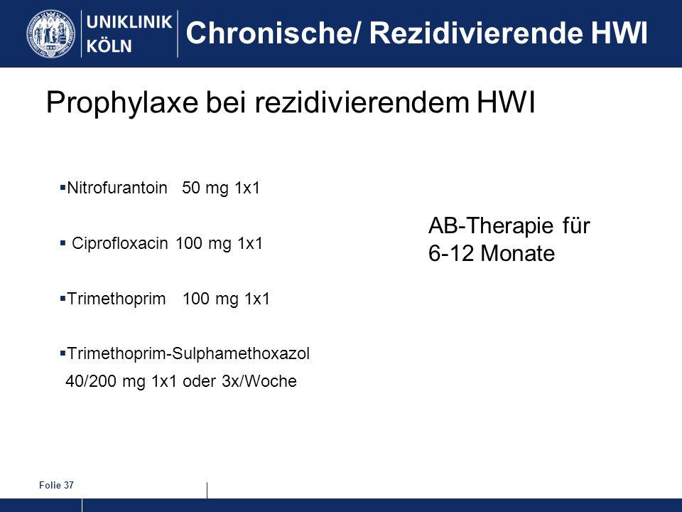 Folie 37 Prophylaxe bei rezidivierendem HWI Nitrofurantoin50 mg 1x1 Ciprofloxacin 100 mg 1x1 Trimethoprim100 mg 1x1 Trimethoprim-Sulphamethoxazol 40/2