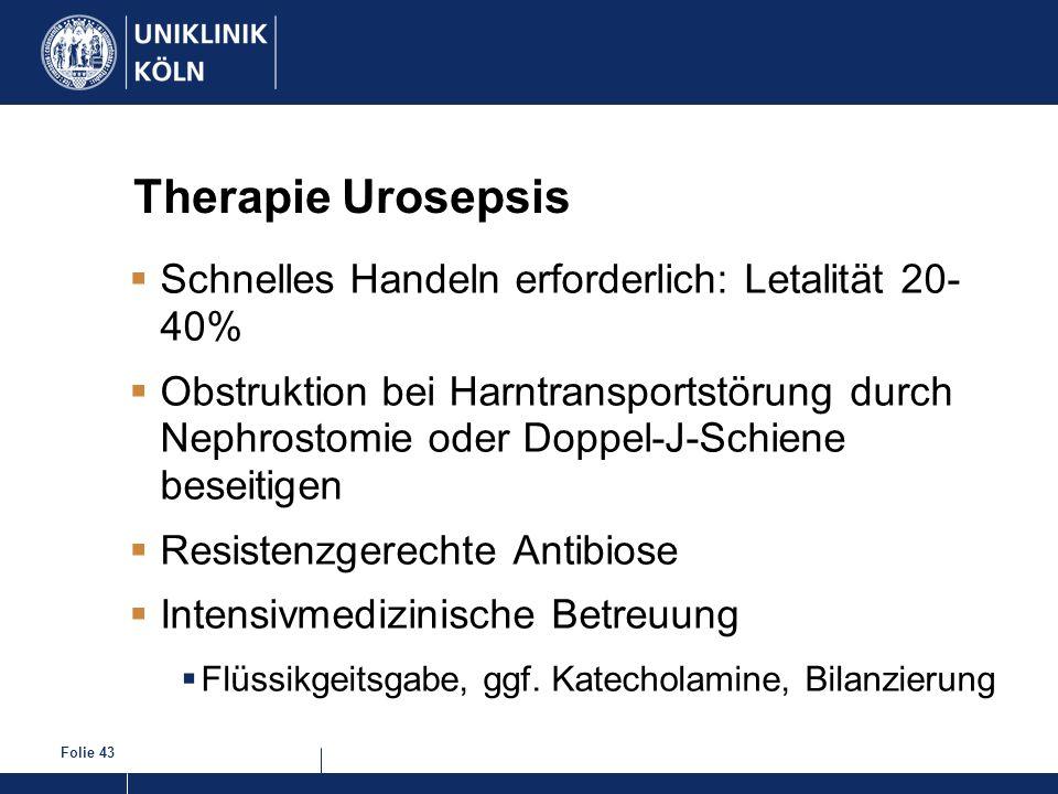 Folie 43 Therapie Urosepsis Schnelles Handeln erforderlich: Letalität 20- 40% Obstruktion bei Harntransportstörung durch Nephrostomie oder Doppel-J-Sc