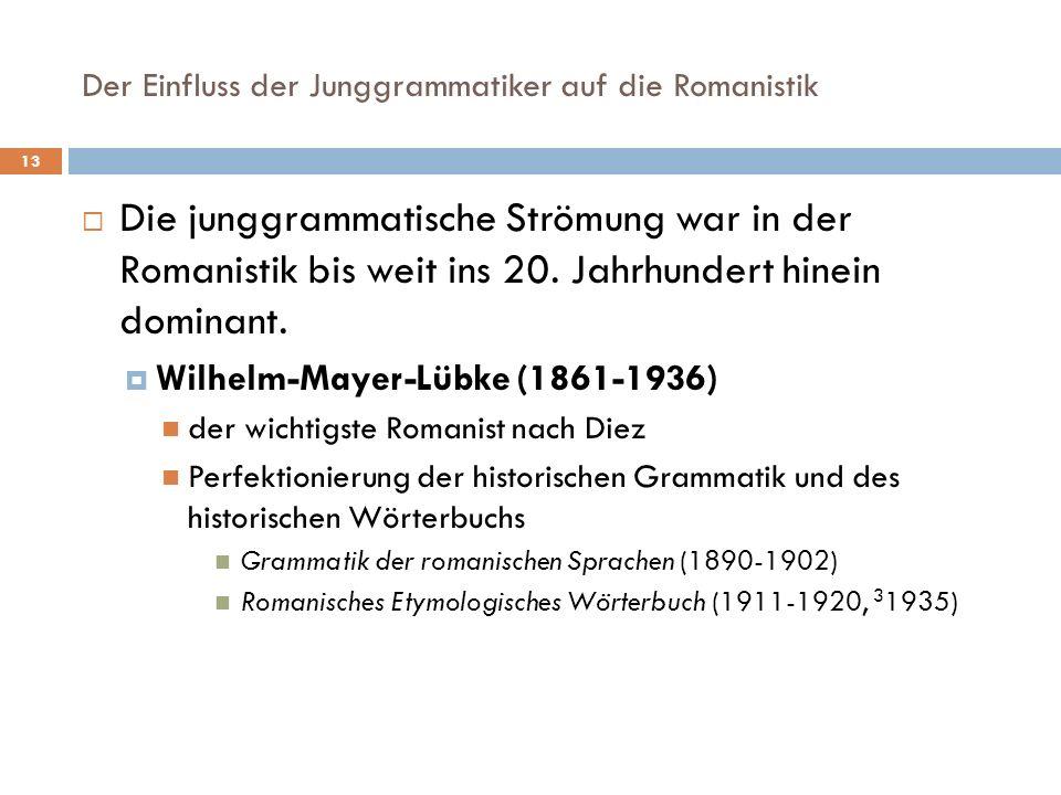 Der Einfluss der Junggrammatiker auf die Romanistik 13 Die junggrammatische Strömung war in der Romanistik bis weit ins 20. Jahrhundert hinein dominan