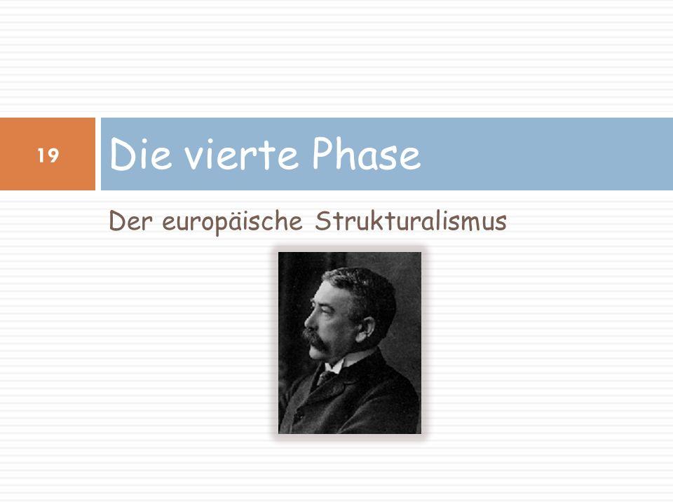 Der europäische Strukturalismus Die vierte Phase 19