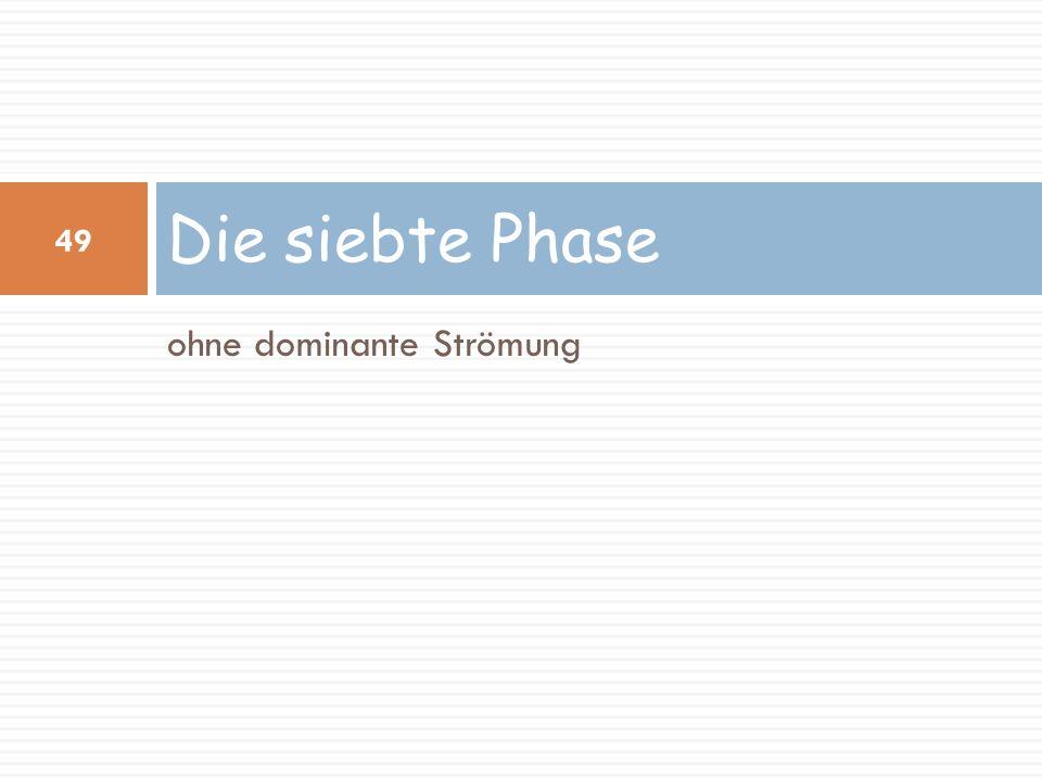 ohne dominante Strömung Die siebte Phase 49