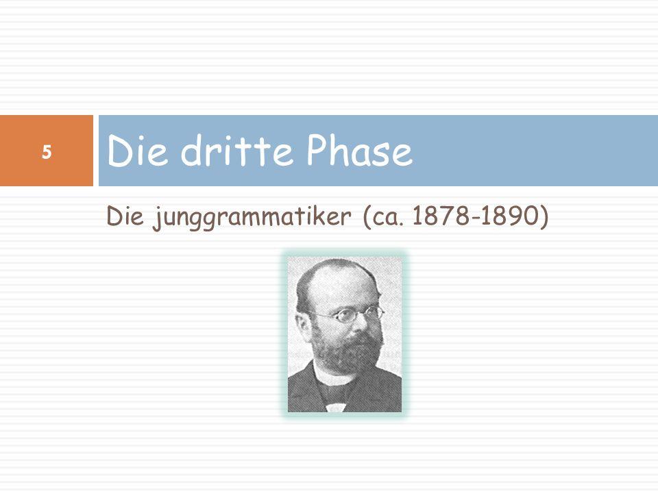 6 Die Junggrammatiker Eine Gruppierung von Linguisten der so genannten Leipziger Schule, die sich Ende der 1870er Jahre in um August Leskien (1840– 1916), Karl Brugmann (1849-1919) und Hermann Osthoff (1847-1909) gebildet hatte.