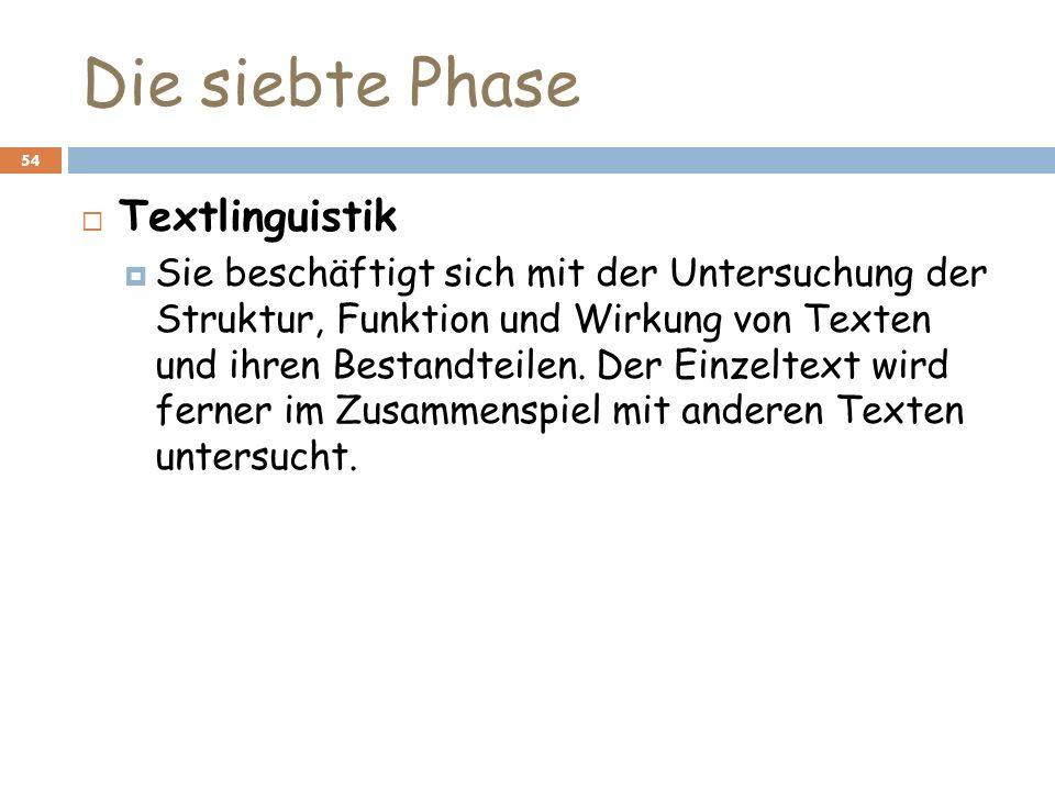 Die siebte Phase 54 Textlinguistik Sie beschäftigt sich mit der Untersuchung der Struktur, Funktion und Wirkung von Texten und ihren Bestandteilen. De