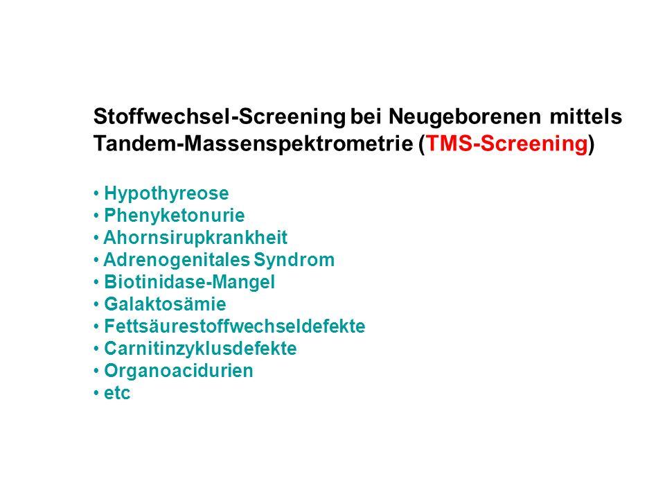 Stoffwechsel-Screening bei Neugeborenen mittels Tandem-Massenspektrometrie (TMS-Screening) Hypothyreose Phenyketonurie Ahornsirupkrankheit Adrenogenit