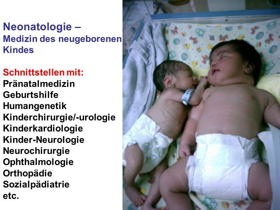 Neonatologie – Medizin des neugeborenen Kindes Schnittstellen mit: Pränatalmedizin Geburtshilfe Humangenetik Kinderchirurgie/-urologie Kinderkardiolog