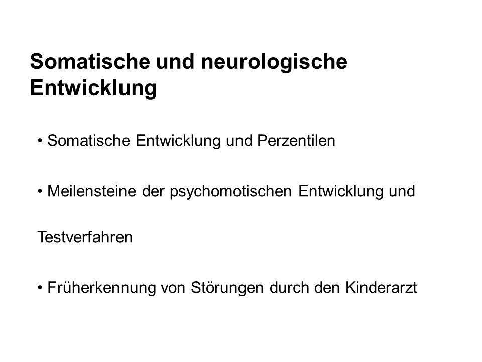 Somatische und neurologische Entwicklung Somatische Entwicklung und Perzentilen Meilensteine der psychomotischen Entwicklung und Testverfahren Früherkennung von Störungen durch den Kinderarzt
