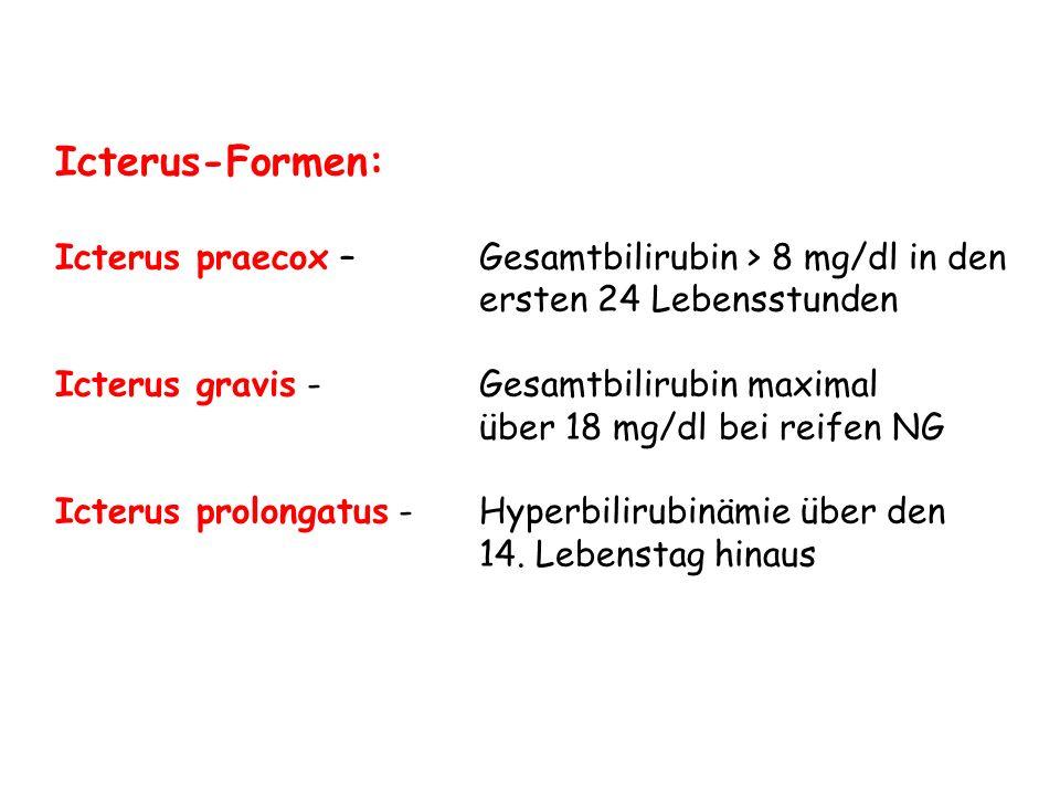 Icterus-Formen: Icterus praecox – Gesamtbilirubin > 8 mg/dl in den ersten 24 Lebensstunden Icterus gravis -Gesamtbilirubin maximal über 18 mg/dl bei r