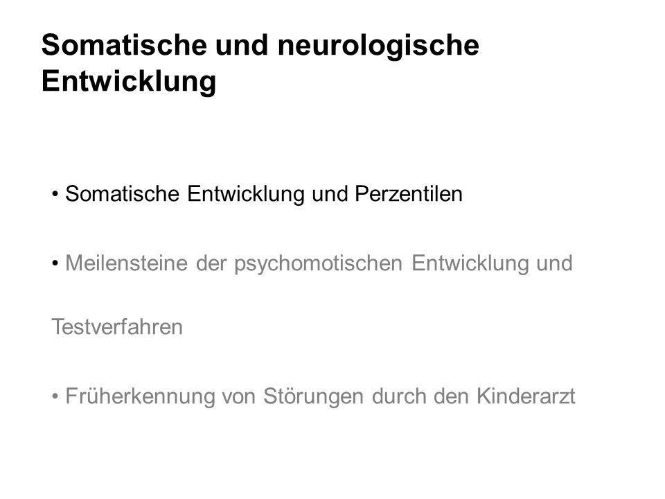 Somatische und neurologische Entwicklung Somatische Entwicklung und Perzentilen Meilensteine der psychomotischen Entwicklung und Testverfahren Früherk