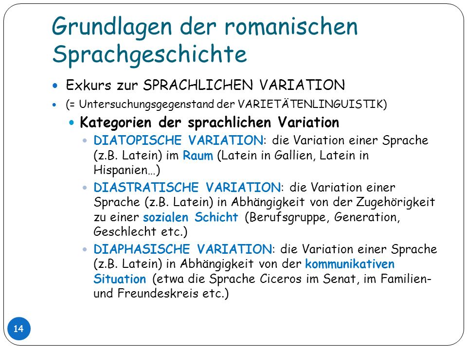 Grundlagen der romanischen Sprachgeschichte Exkurs zur SPRACHLICHEN VARIATION (= Untersuchungsgegenstand der VARIETÄTENLINGUISTIK) Kategorien der spra