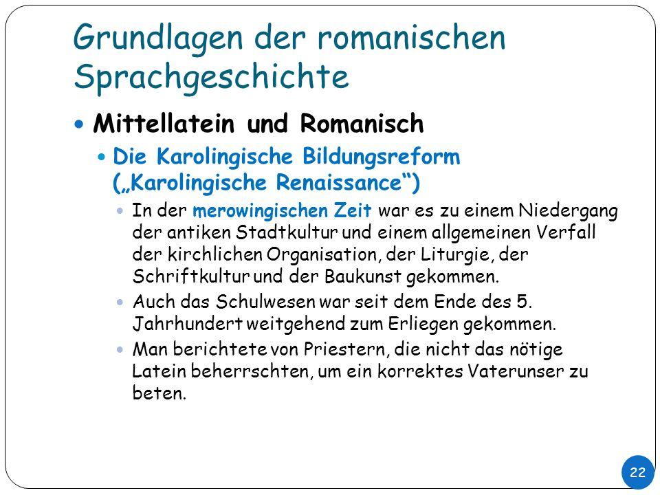 Grundlagen der romanischen Sprachgeschichte Mittellatein und Romanisch Die Karolingische Bildungsreform (Karolingische Renaissance) In der merowingisc