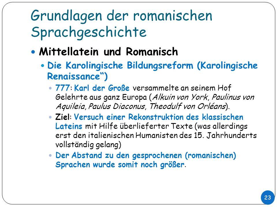 Grundlagen der romanischen Sprachgeschichte Mittellatein und Romanisch Die Karolingische Bildungsreform (Karolingische Renaissance) 777: Karl der Groß