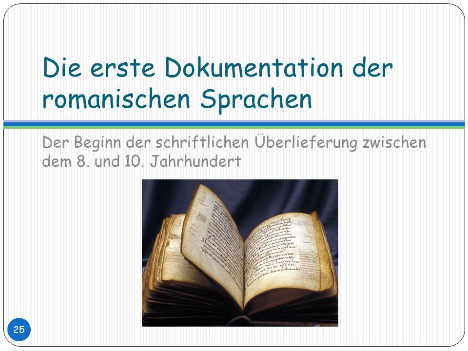 Die erste Dokumentation der romanischen Sprachen Der Beginn der schriftlichen Überlieferung zwischen dem 8. und 10. Jahrhundert 25