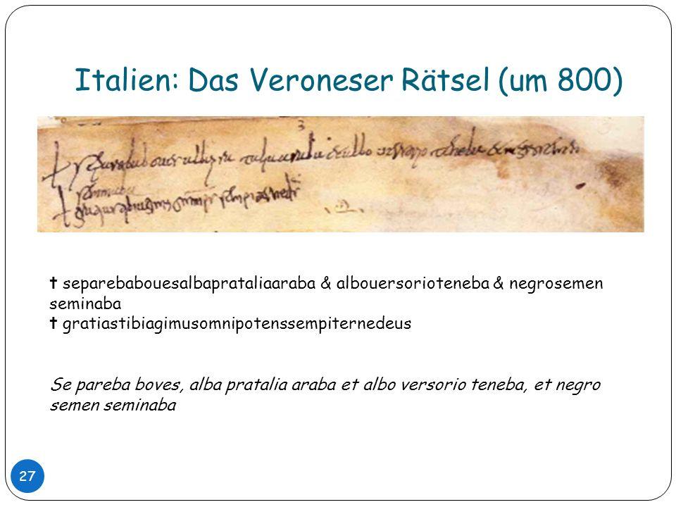 Italien: Das Veroneser Rätsel (um 800) 27 separebabouesalbaprataliaaraba & albouersorioteneba & negrosemen seminaba gratiastibiagimusomnipotenssempite