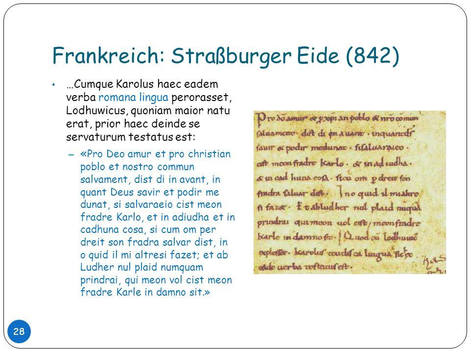 Frankreich: Straßburger Eide (842) 28 …Cumque Karolus haec eadem verba romana lingua perorasset, Lodhuwicus, quoniam maior natu erat, prior haec deind