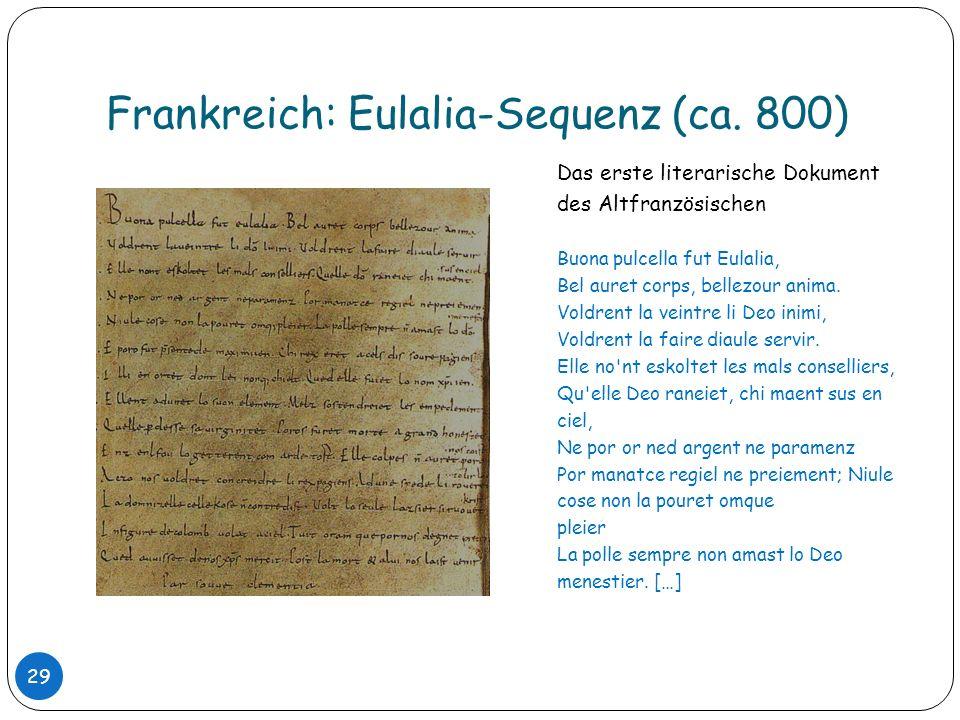 Frankreich: Eulalia-Sequenz (ca. 800) 29 Das erste literarische Dokument des Altfranzösischen Buona pulcella fut Eulalia, Bel auret corps, bellezour a