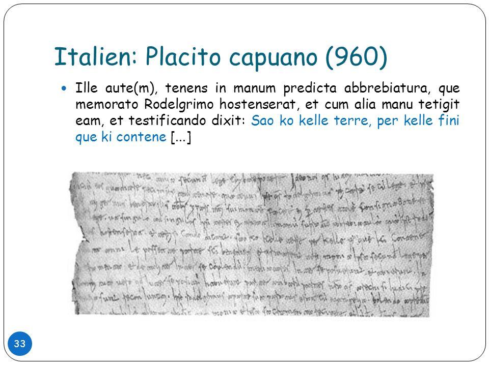 Italien: Placito capuano (960) 33 Ille aute(m), tenens in manum predicta abbrebiatura, que memorato Rodelgrimo hostenserat, et cum alia manu tetigit e