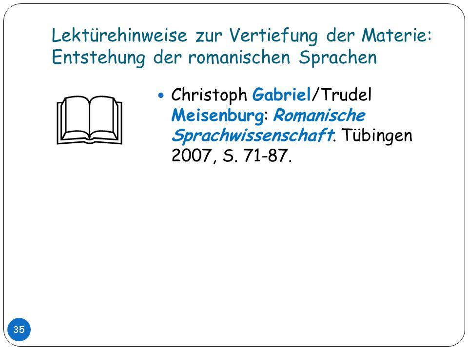 Lektürehinweise zur Vertiefung der Materie: Entstehung der romanischen Sprachen 35 Christoph Gabriel/Trudel Meisenburg: Romanische Sprachwissenschaft.