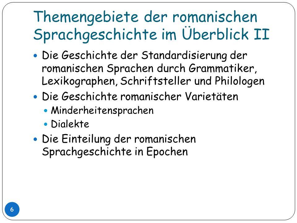 Grundlagen der romanischen Sprachgeschichte 17 Das Vulgärlatein (der Spätantike) … hat einige Merkmale der klassischen Epoche aufgegeben (z.B.