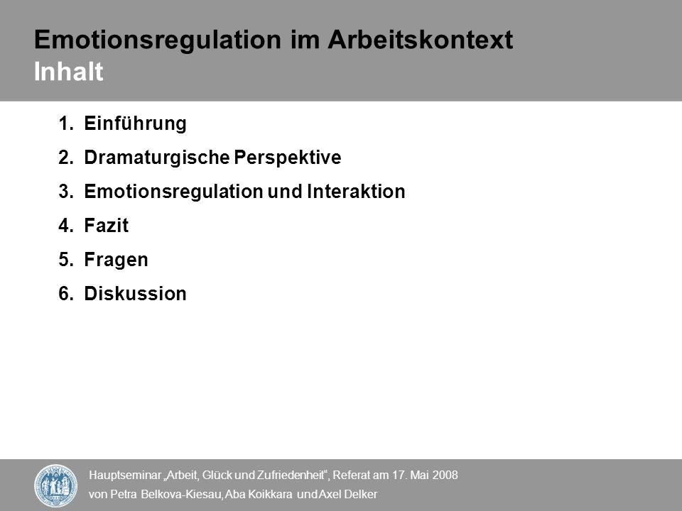 Hauptseminar Arbeit, Glück und Zufriedenheit, Referat am 17. Mai 2008 von Petra Belkova-Kiesau, Aba Koikkara und Axel Delker Emotionsregulation im Arb